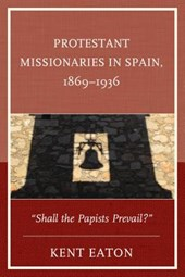 Protestant Missionaries in Spain 1869-1936 | Kent Eaton |