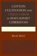 Cotton Cultivation and Child Labor in Post-Soviet Uzbekistan | Bilal Bhat |