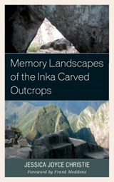 Memory Landscapes of the Inka Carved Outcrops | Jessica Joyce Christie |