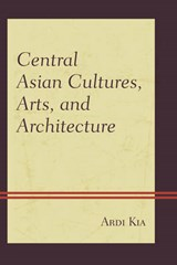 Central Asian Cultures, Arts, and Architecture | Ardi Kia |