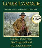 South of Deadwood / Too Tough to Brand / A Gun for Kilkenny | Louis L'amour |