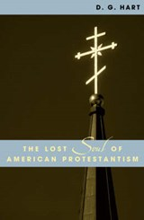 The Lost Soul of American Protestantism | D. G. Hart |