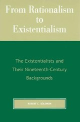 From Rationalism to Existentialism | Robert C. Solomon |