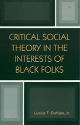 Critical Social Theory in the Interests of Black Folks | Outlaw, Lucius T., Jr. |