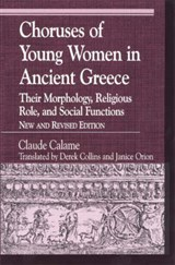 Choruses of Young Women in Ancient Greece | Calame, Claude ; Collins, Derek ; Orion, Janice |