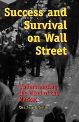 Success and Survival on Wall Street | Charles W. Smith |