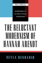 The Reluctant Modernism of Hannah Arendt | Seyla Benhabib |