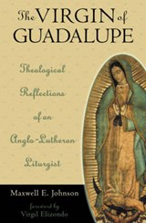 The Virgin of Guadalupe | Maxwell E. Johnson |