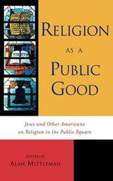 Religion as a Public Good | Alan L. Mittleman |