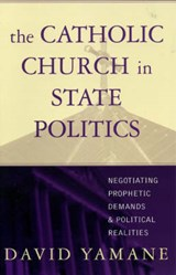 The Catholic Church in State Politics | David Yamane |