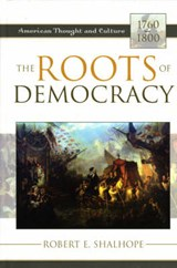 The Roots of Democracy | Robert E. Shalhope |