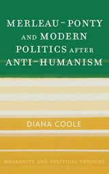 Merleau-Ponty and Modern Politics After Anti-Humanism | Diana Coole |