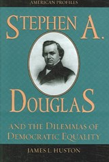 Stephen A. Douglas and the Dilemmas of Democratic Equality | James L. Huston |