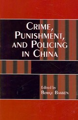 Crime, Punishment, and Policing in China | Borge Bakken |