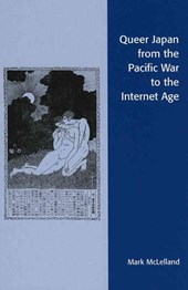 Queer Japan from the Pacific War to the Internet Age | Mark McLelland |
