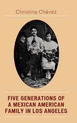 Five Generations of a Mexican American Family in Los Angeles | Christina Chavez |