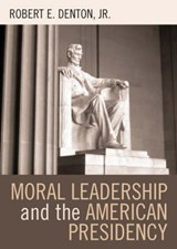 Moral Leadership and the American Presidency | Robert E. Denton |