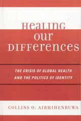 The Politics of Health and the Crises of Identity | Airhihenbuwa, Collins O., PhD |