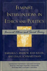 Feminist Interventions in Ethics and Politics |  |