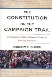 The Constitution on the Campaign Trail | Andrew E. Busch |