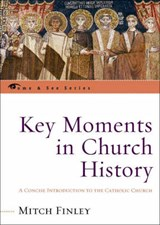 Key Moments in Church History | Mitch Finley |