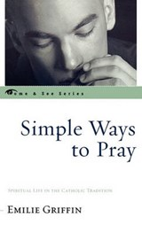 Simple Ways to Pray | Emilie Griffin |