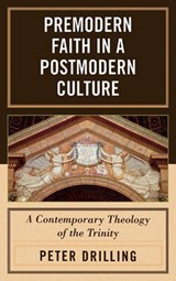 Premodern Faith in a Postmodern Culture | Peter Drilling |