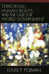 Terrorism, Human Rights, and the Case for World Government | Louis P. Pojman |