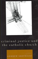 Criminal Justice and the Catholic Church | Andrew Skotnicki |