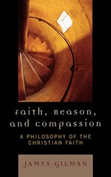 Faith, Reason, and Compassion | James Gilman |