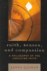 Faith, Reason, and Compassion | James E. Gilman |