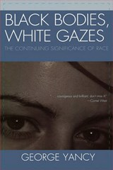 Black Bodies, White Gazes | George Yancy |