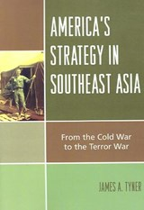 America's Strategy in Southeast Asia | James A. Tyner |