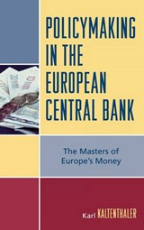Policymaking in the European Central Bank | Karl Kaltenthaler |