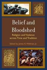 Belief and Bloodshed | James K. Wellman |