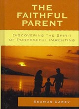 The Faithful Parent | Seamus Carey |