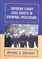 Supreme Court Case Briefs in Criminal Procedure | Michael A. Cretacci |