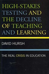 High-Stakes Testing and the Decline of Teaching and Learning | David Hursh |