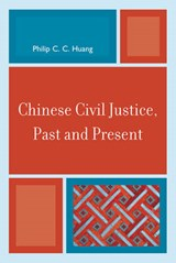 Chinese Civil Justice, Past and Present | Philip C. C. Huang |