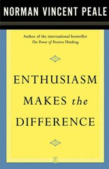 Enthusiasm Makes the Difference | Norman Vincent Peale |