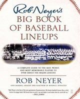 Rob Neyer's Big Book of Baseball Lineups | Rob Neyer |