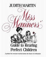 Miss Manners Guide to Rearing Perfect Children | Judith Martin |