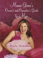 Mama Gena's Owner's and Operator's Guide to Men | Regena Thomashauer |
