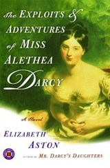 The Exploits And Adventures Of Miss Alethea Darcy | Elizabeth Aston |