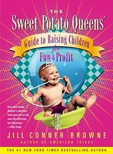 The Sweet Potato Queens' Guide to Raising Children for Fun and Profit | Jill Conner Browne |