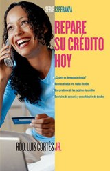 Repare Su Credito Hoy / How to Fix Your Credit Today | Luis Cortes |