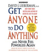 Get Anyone to Do Anything and Never Feel Powerless Again | Lieberman, David J., Ph.D. |