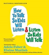 How to Talk So Kids Will Listen and Listen So Kids Will Talk | Faber, Adele ; Mazlish, Elaine |
