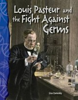 Louis Pasteur and the Fight Against Germs | Lisa Zamosky |