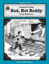 A Guide for Using Bud, Not Buddy in the Classroom | Sarah Clark |